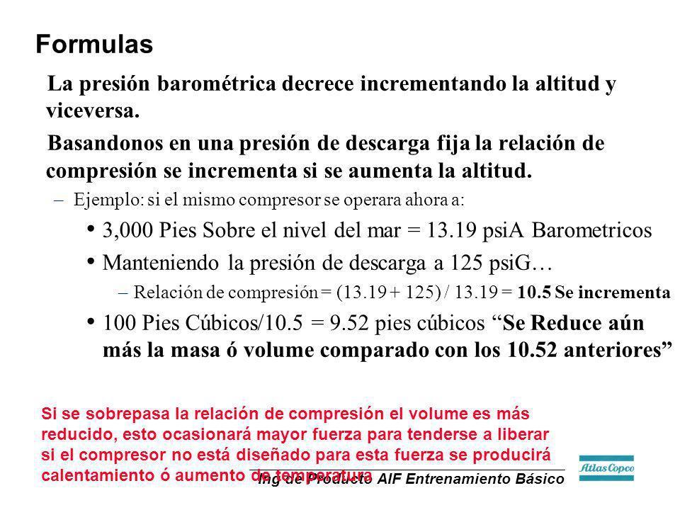 Ing de Producto AIF Entrenamiento Básico La presión barométrica decrece incrementando la altitud y viceversa. Basandonos en una presión de descarga fi