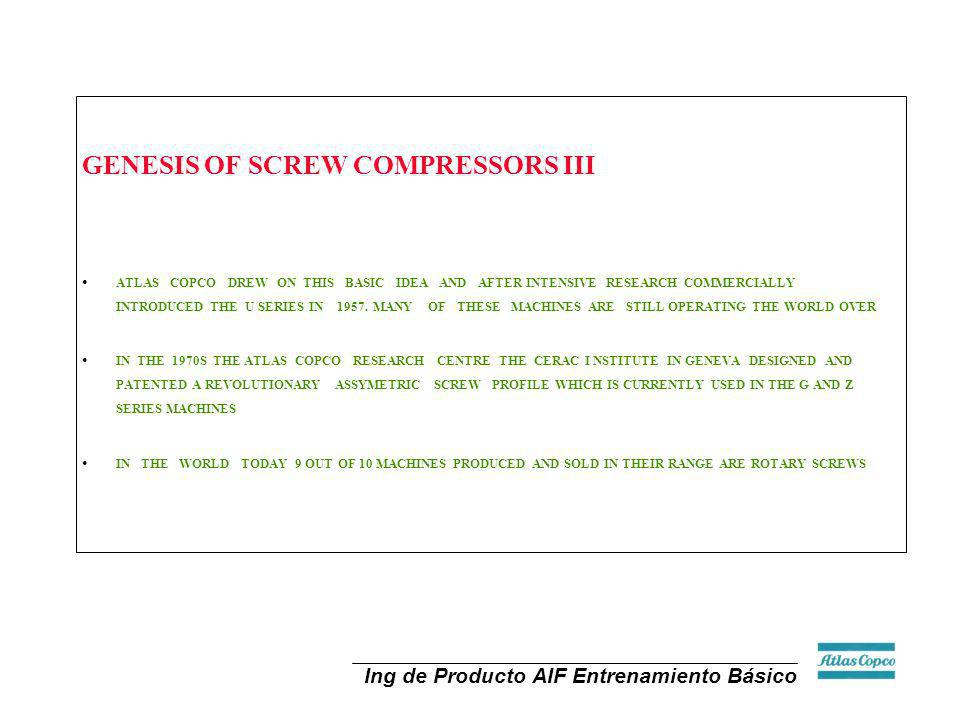 Ing de Producto AIF Entrenamiento Básico GENESIS OF SCREW COMPRESSORS III ATLAS COPCO DREW ON THIS BASIC IDEA AND AFTER INTENSIVE RESEARCH COMMERCIALL