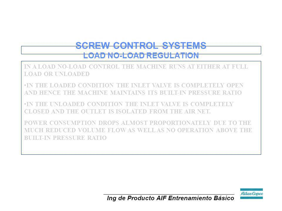 Ing de Producto AIF Entrenamiento Básico SCREW CONTROL SYSTEMS LOAD NO-LOAD REGULATION IN A LOAD NO-LOAD CONTROL THE MACHINE RUNS AT EITHER AT FULL LO