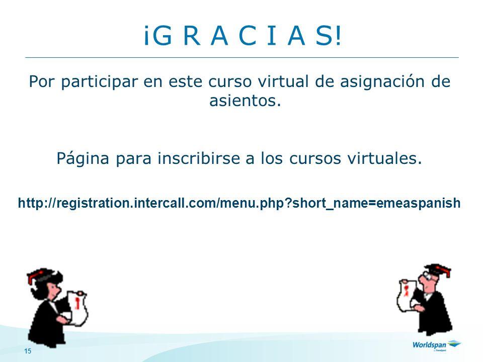 15 ¡G R A C I A S.Por participar en este curso virtual de asignación de asientos.
