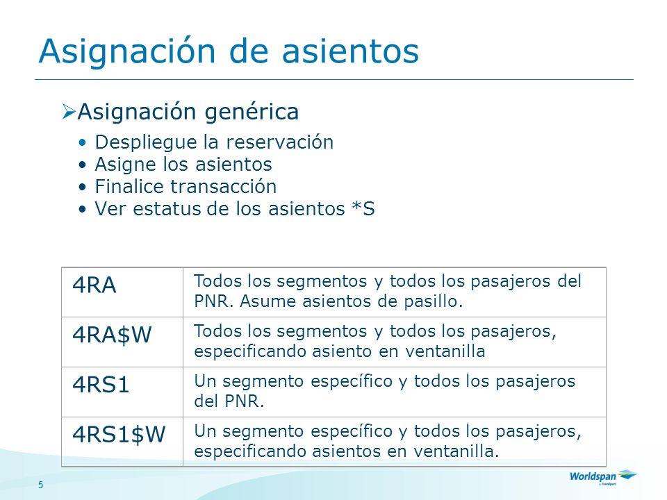 5 Asignación genérica Despliegue la reservación Asigne los asientos Finalice transacción Ver estatus de los asientos *S Asignación de asientos 4RA Todos los segmentos y todos los pasajeros del PNR.