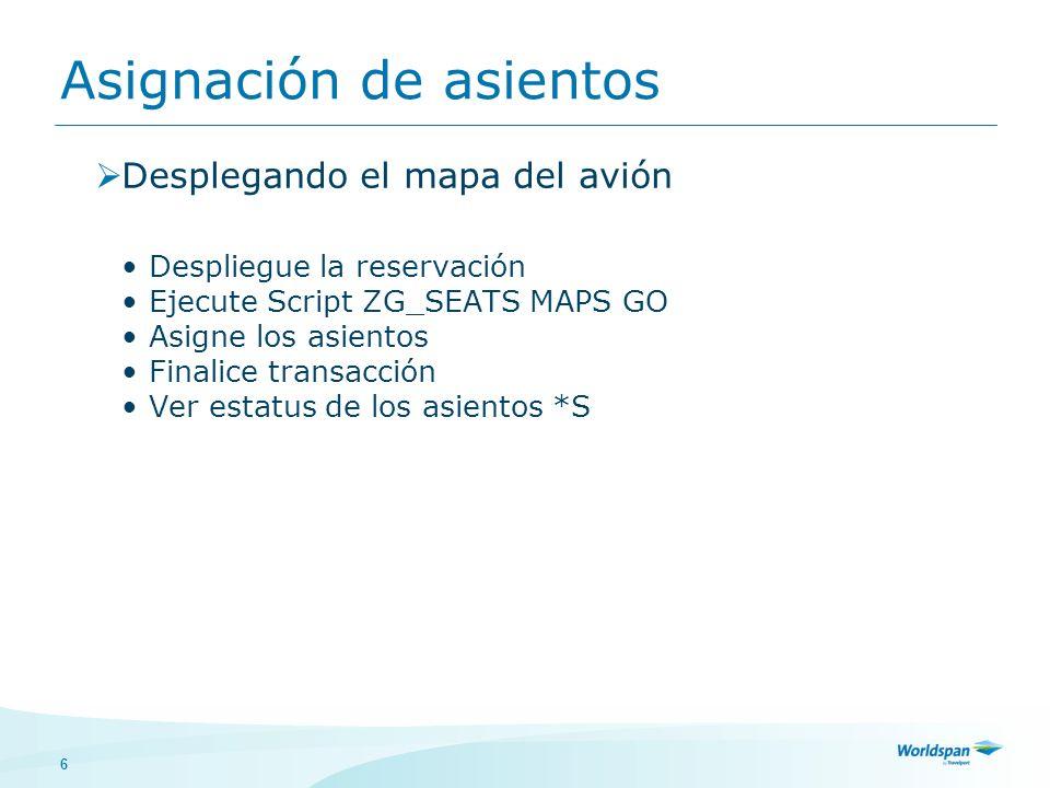 6 Desplegando el mapa del avión Despliegue la reservación Ejecute Script ZG_SEATS MAPS GO Asigne los asientos Finalice transacción Ver estatus de los asientos *S Asignación de asientos