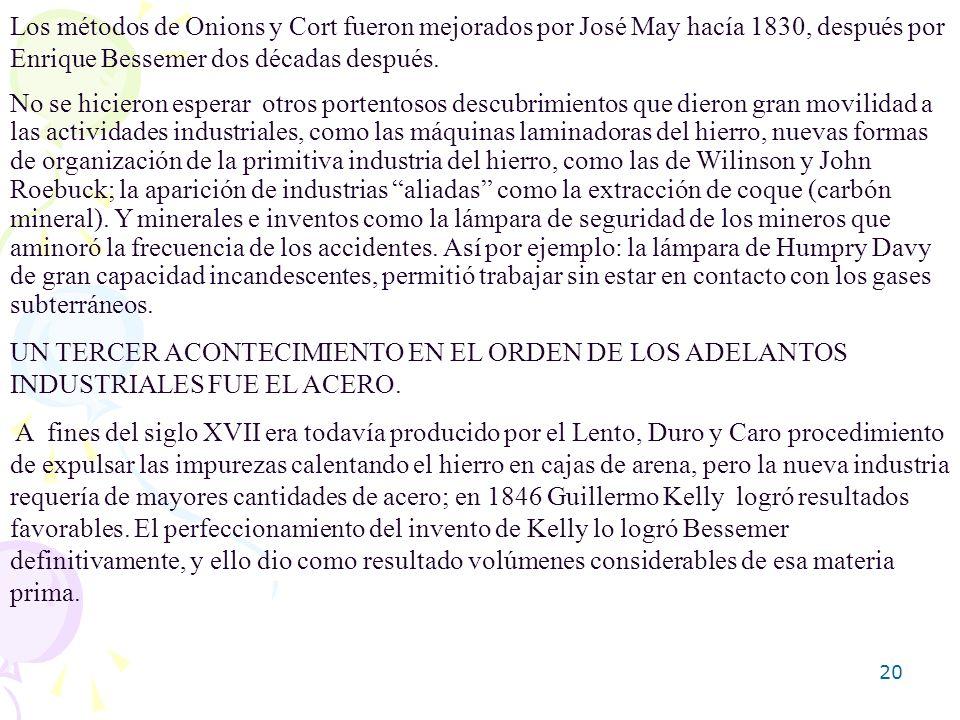 20 Los métodos de Onions y Cort fueron mejorados por José May hacía 1830, después por Enrique Bessemer dos décadas después. No se hicieron esperar otr