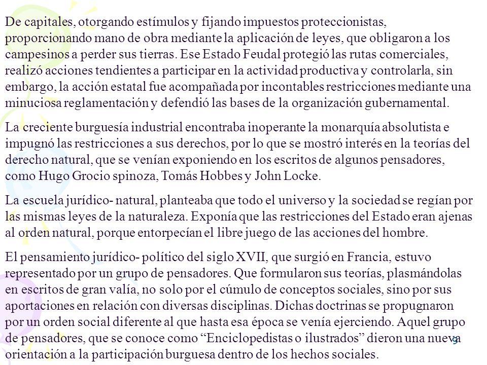 10 Los enciclopedistas, con sus teorías, representaron al grupo de pensadores capaces de hacer frente a la organización feudal que detectaba el poder.