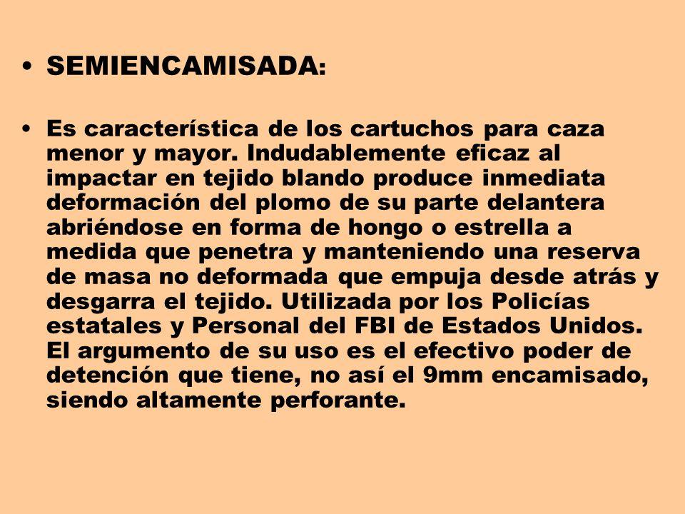 SEMIENCAMISADA : Es característica de los cartuchos para caza menor y mayor. Indudablemente eficaz al impactar en tejido blando produce inmediata defo