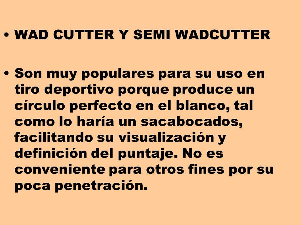 WAD CUTTER Y SEMI WADCUTTER Son muy populares para su uso en tiro deportivo porque produce un círculo perfecto en el blanco, tal como lo haría un saca