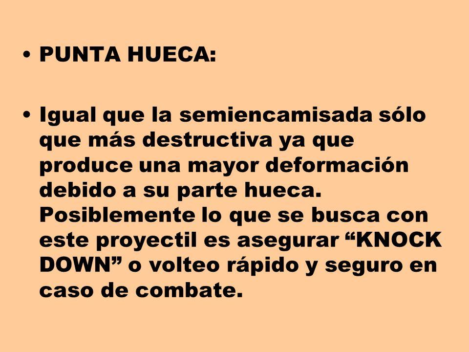 PUNTA HUECA: Igual que la semiencamisada sólo que más destructiva ya que produce una mayor deformación debido a su parte hueca. Posiblemente lo que se