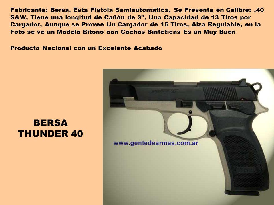 Fabricante: Bersa, Esta Pistola Semiautomática, Se Presenta en Calibre:.40 S&W, Tiene una longitud de Cañón de 3