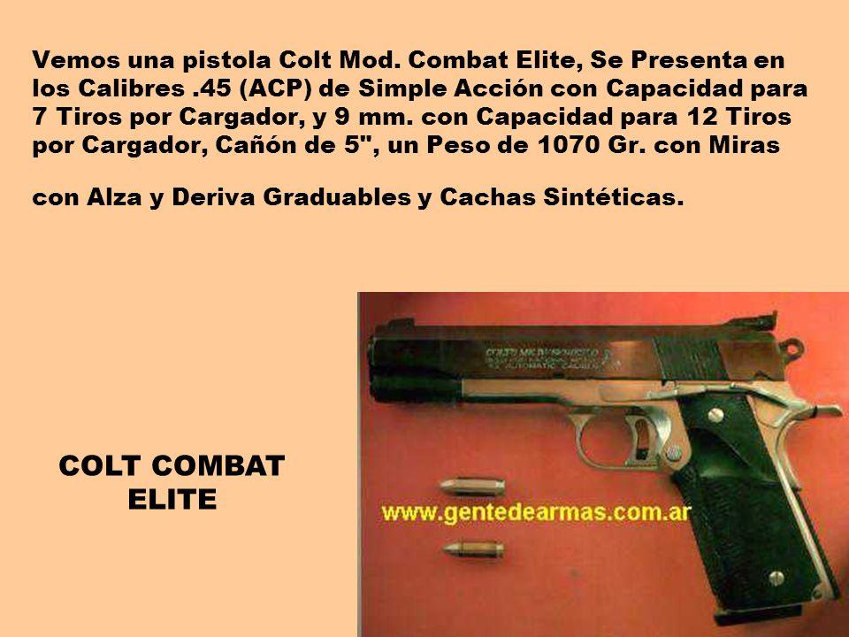 Vemos una pistola Colt Mod. Combat Elite, Se Presenta en los Calibres.45 (ACP) de Simple Acción con Capacidad para 7 Tiros por Cargador, y 9 mm. con C