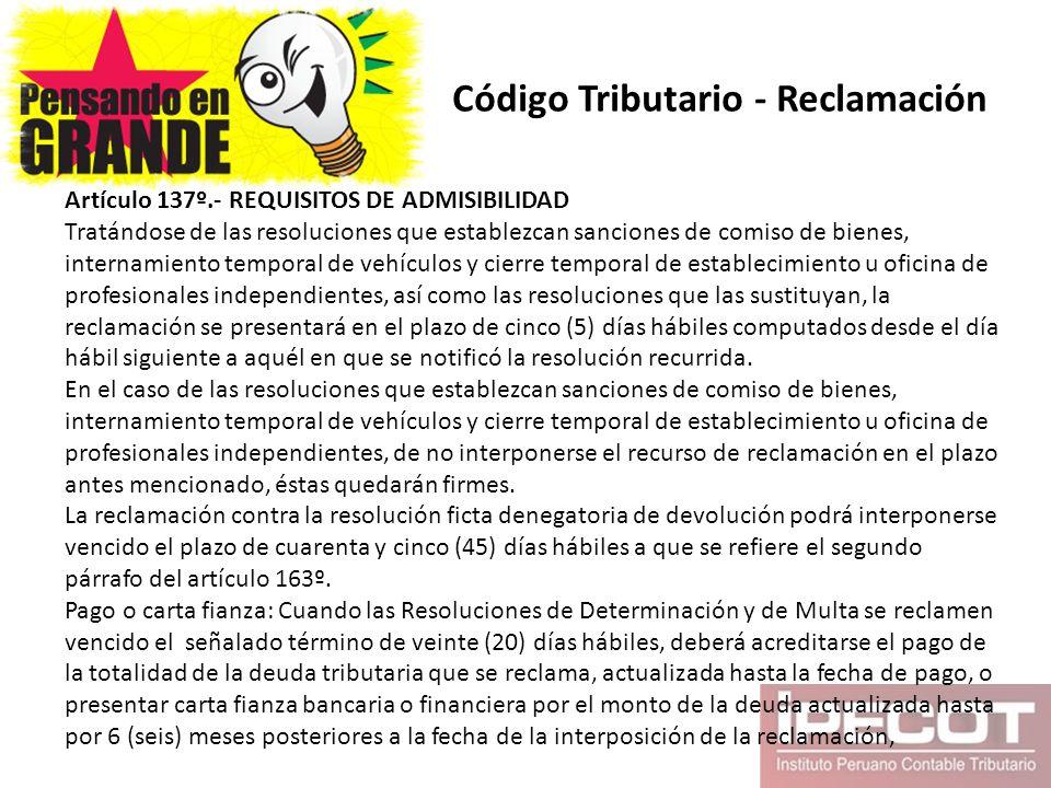 Código Tributario - Reclamación Artículo 137º.- REQUISITOS DE ADMISIBILIDAD Tratándose de las resoluciones que establezcan sanciones de comiso de bien