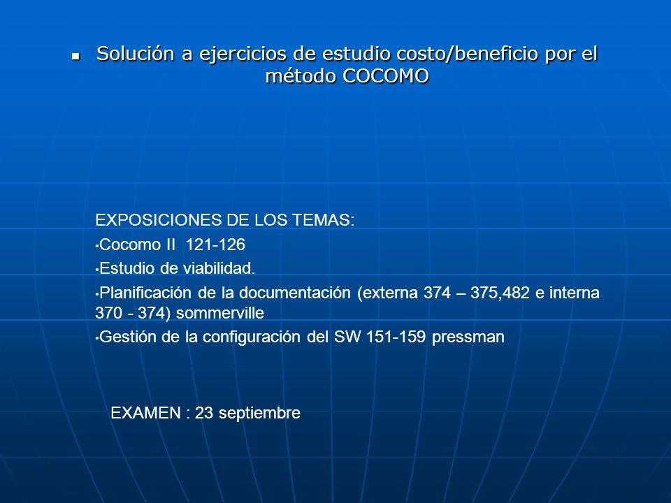 Solución a ejercicios de estudio costo/beneficio por el método COCOMO Solución a ejercicios de estudio costo/beneficio por el método COCOMO EXPOSICION