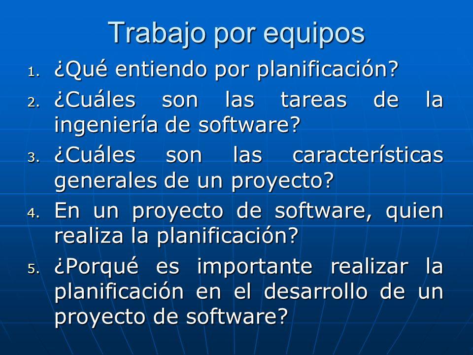 Trabajo por equipos 1. ¿Qué entiendo por planificación? 2. ¿Cuáles son las tareas de la ingeniería de software? 3. ¿Cuáles son las características gen