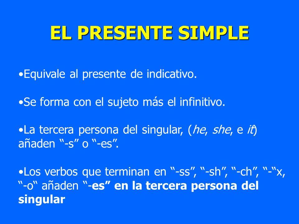 EL PRESENTE SIMPLE Equivale al presente de indicativo. Se forma con el sujeto más el infinitivo. La tercera persona del singular, (he, she, e it) añad
