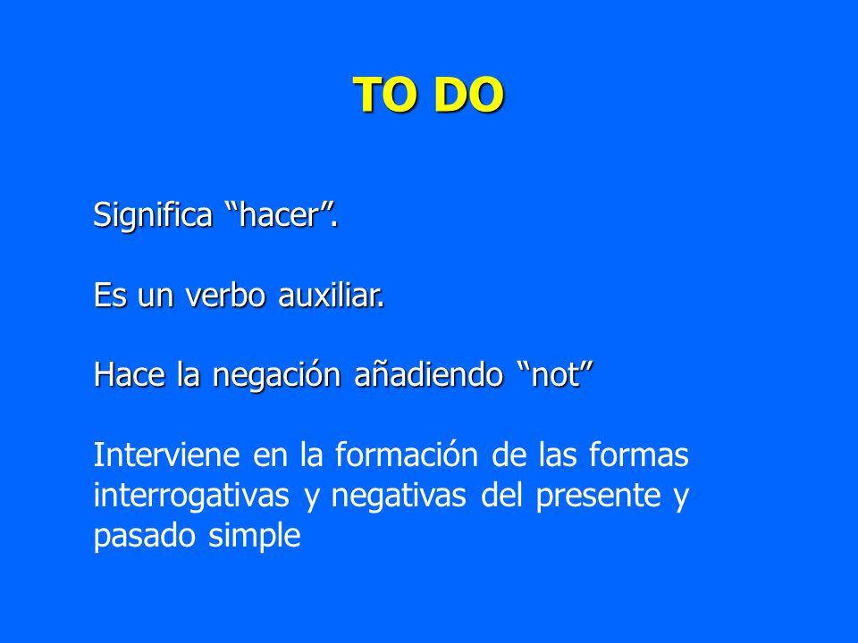 TO DO Significa hacer. Es un verbo auxiliar. Hace la negación añadiendo not Interviene en la formación de las formas interrogativas y negativas del pr