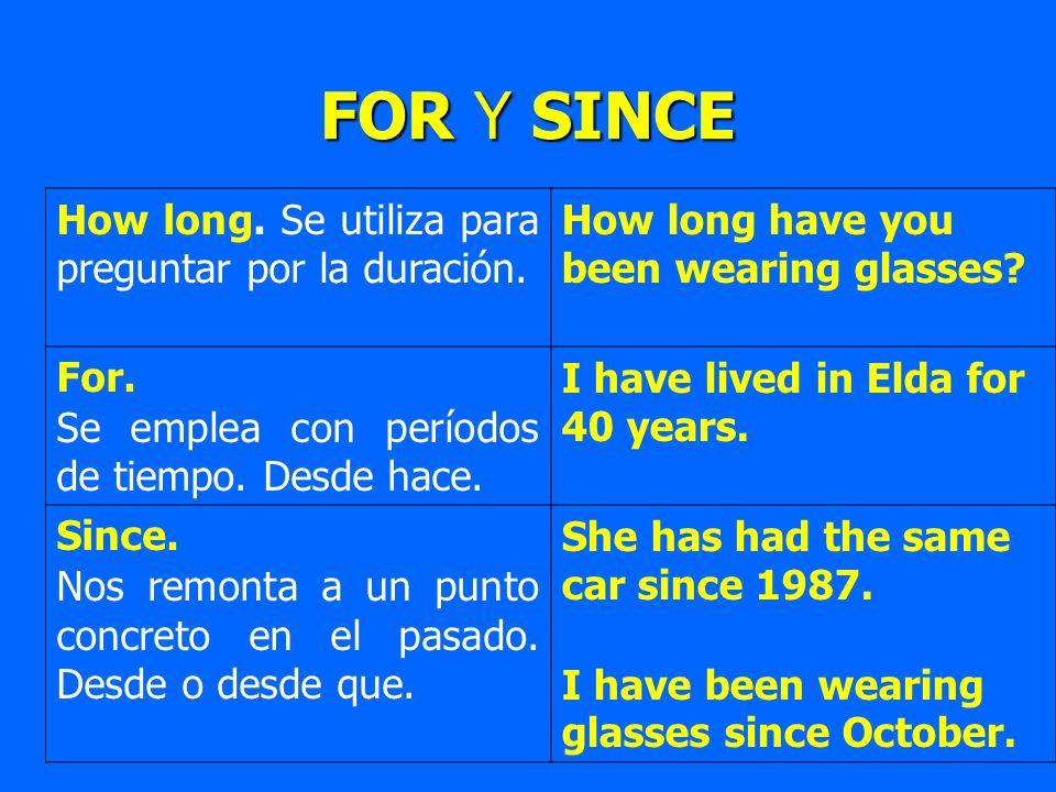 How long. Se utiliza para preguntar por la duración. How long have you been wearing glasses? For. Se emplea con períodos de tiempo. Desde hace. I have