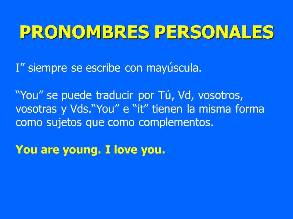PRONOMBRES PERSONALES I siempre se escribe con mayúscula. You se puede traducir por Tú, Vd, vosotros, vosotras y Vds.You e it tienen la misma forma co