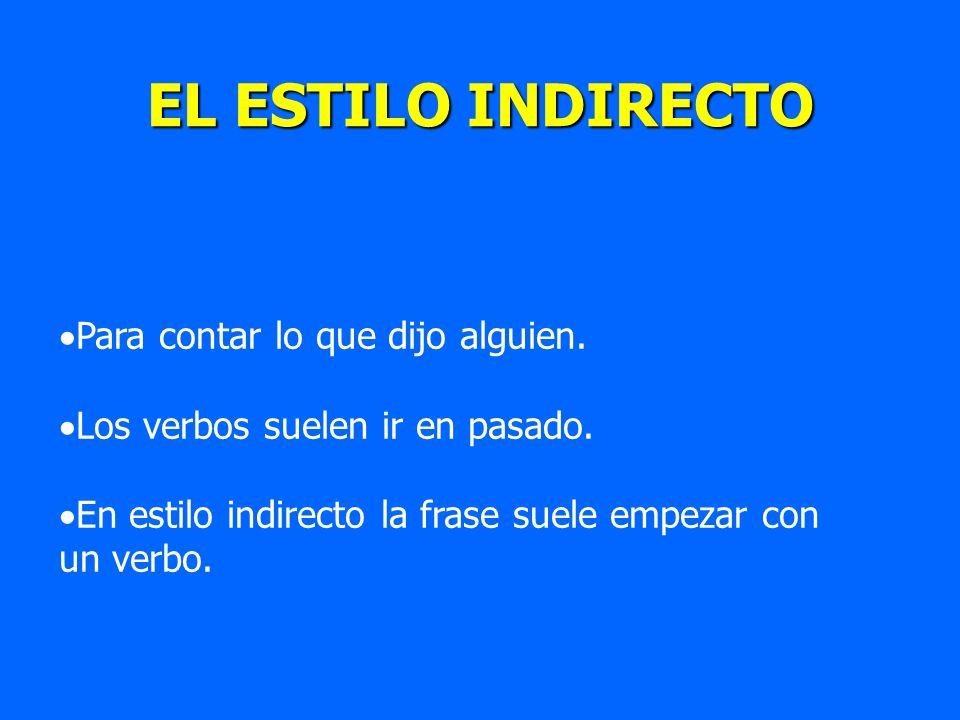 EL ESTILO INDIRECTO Para contar lo que dijo alguien. Los verbos suelen ir en pasado. En estilo indirecto la frase suele empezar con un verbo.