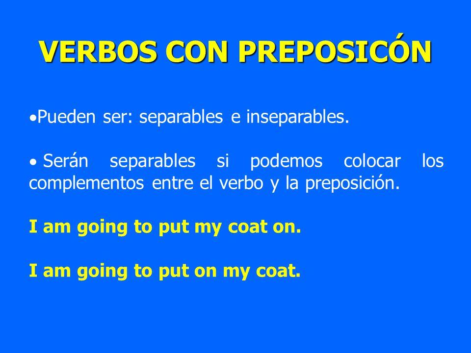 Pueden ser: separables e inseparables. Serán separables si podemos colocar los complementos entre el verbo y la preposición. I am going to put my coat