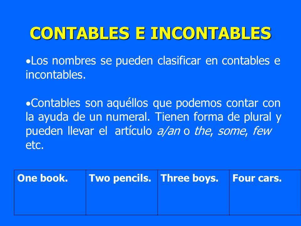 CONTABLES E INCONTABLES Los nombres se pueden clasificar en contables e incontables. Contables son aquéllos que podemos contar con la ayuda de un nume