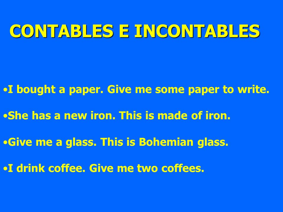I bought a paper. Give me some paper to write. She has a new iron. This is made of iron. Give me a glass. This is Bohemian glass. I drink coffee. Give