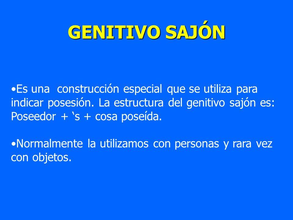 GENITIVO SAJÓN Es una construcción especial que se utiliza para indicar posesión. La estructura del genitivo sajón es: Poseedor + s + cosa poseída. No