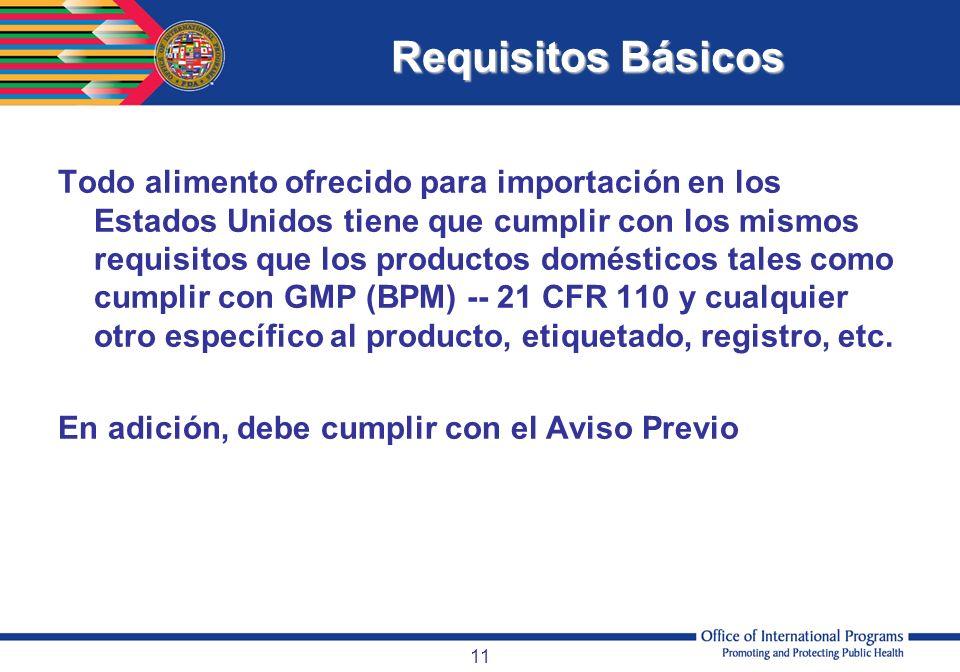 11 Requisitos Básicos Todo alimento ofrecido para importación en los Estados Unidos tiene que cumplir con los mismos requisitos que los productos domé