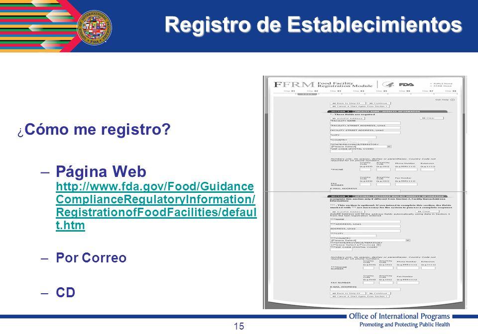 15 Registro de Establecimientos ¿ Cómo me registro? –Página Web http://www.fda.gov/Food/Guidance ComplianceRegulatoryInformation/ RegistrationofFoodFa
