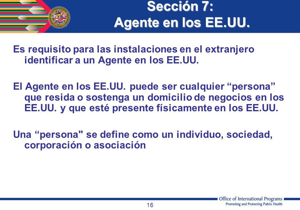 16 Sección 7: Agente en los EE.UU. Es requisito para las instalaciones en el extranjero identificar a un Agente en los EE.UU. El Agente en los EE.UU.