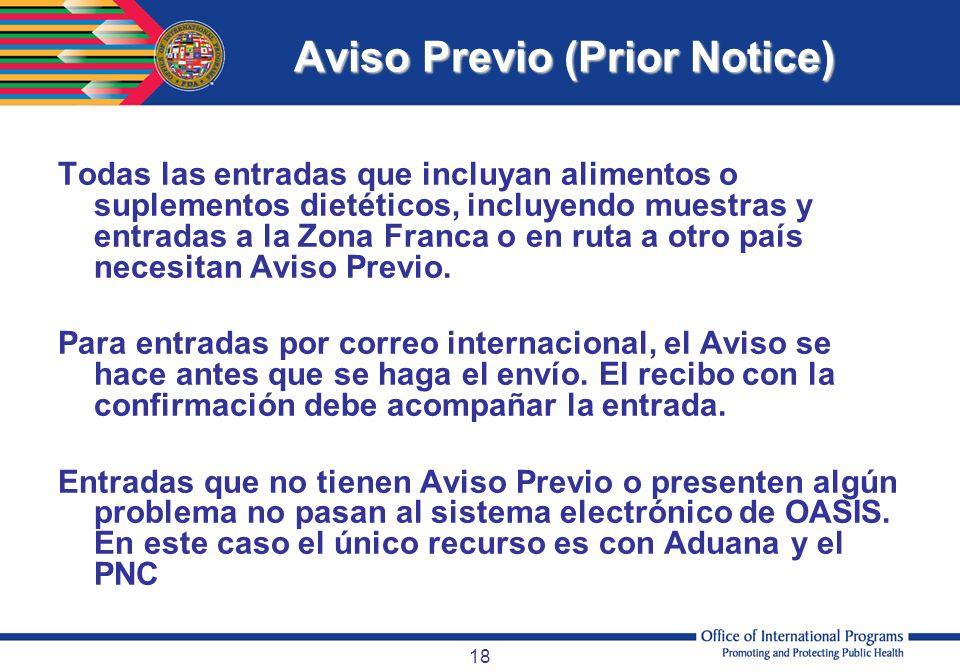 18 Aviso Previo (Prior Notice) Todas las entradas que incluyan alimentos o suplementos dietéticos, incluyendo muestras y entradas a la Zona Franca o e