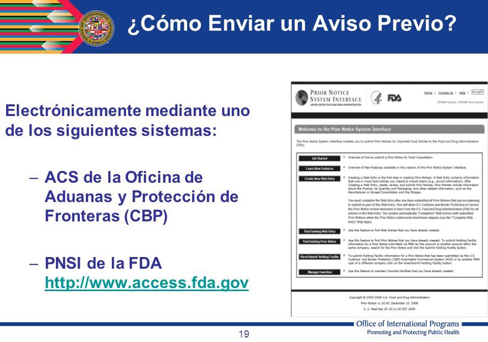 19 ¿Cómo Enviar un Aviso Previo? Electrónicamente mediante uno de los siguientes sistemas: –ACS de la Oficina de Aduanas y Protección de Fronteras (CB