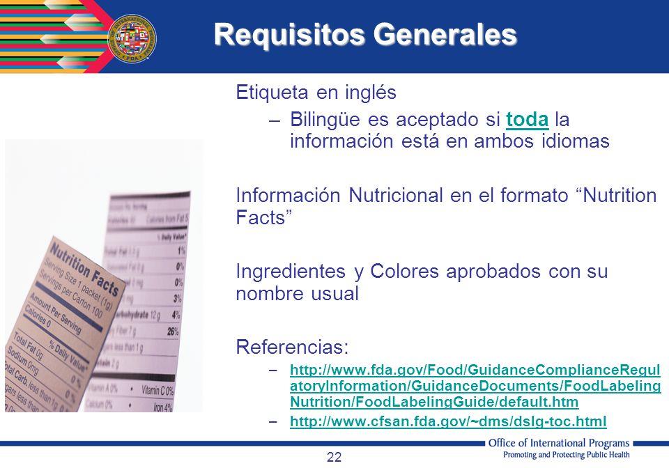 22 Requisitos Generales Etiqueta en inglés –Bilingüe es aceptado si toda la información está en ambos idiomas Información Nutricional en el formato Nu