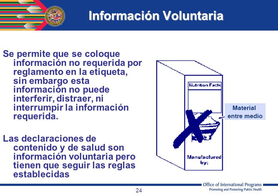 24 Información Voluntaria Se permite que se coloque información no requerida por reglamento en la etiqueta, sin embargo esta información no puede inte