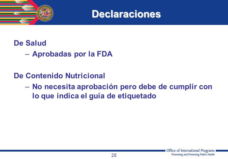 25 Declaraciones De Salud –Aprobadas por la FDA De Contenido Nutricional –No necesita aprobación pero debe de cumplir con lo que indica el guía de eti