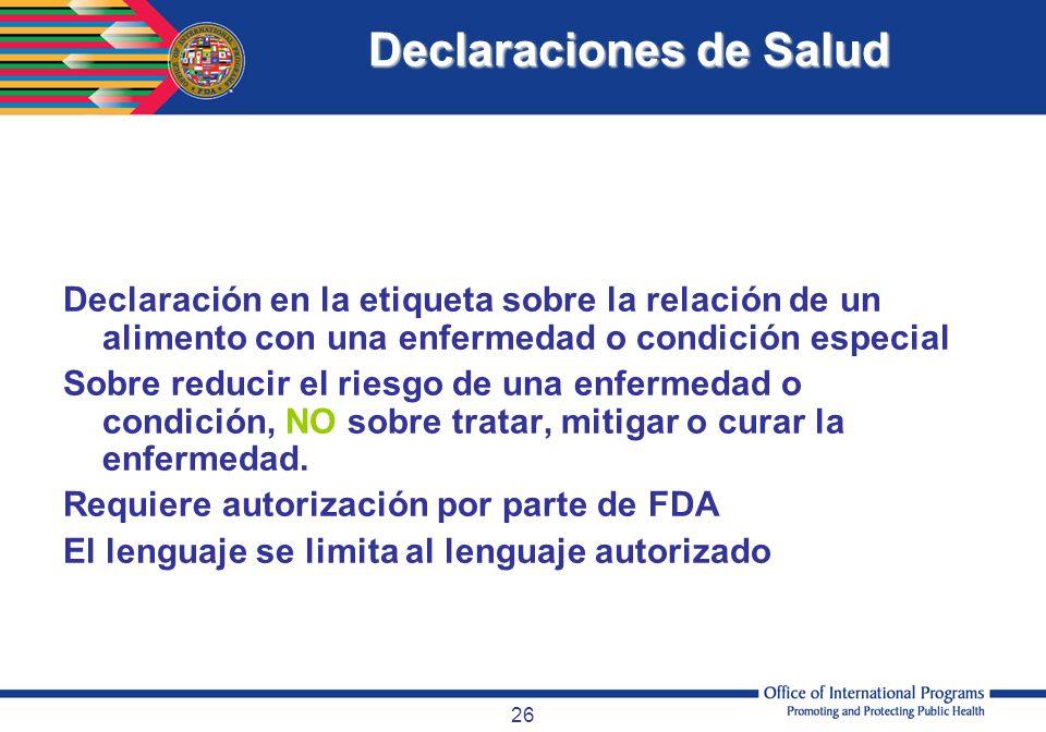 26 Declaraciones de Salud Declaración en la etiqueta sobre la relación de un alimento con una enfermedad o condición especial Sobre reducir el riesgo