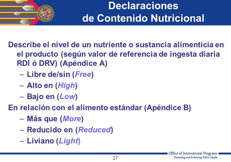 27 Declaraciones de Contenido Nutricional Describe el nivel de un nutriente o sustancia alimenticia en el producto (según valor de referencia de inges