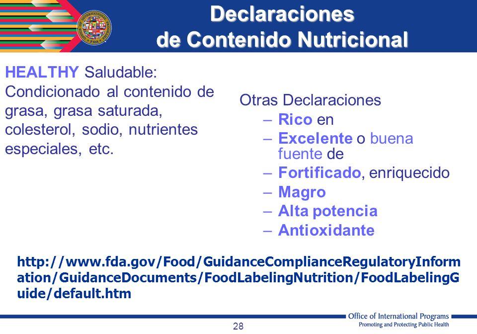 28 Declaraciones de Contenido Nutricional HEALTHY Saludable: Condicionado al contenido de grasa, grasa saturada, colesterol, sodio, nutrientes especia