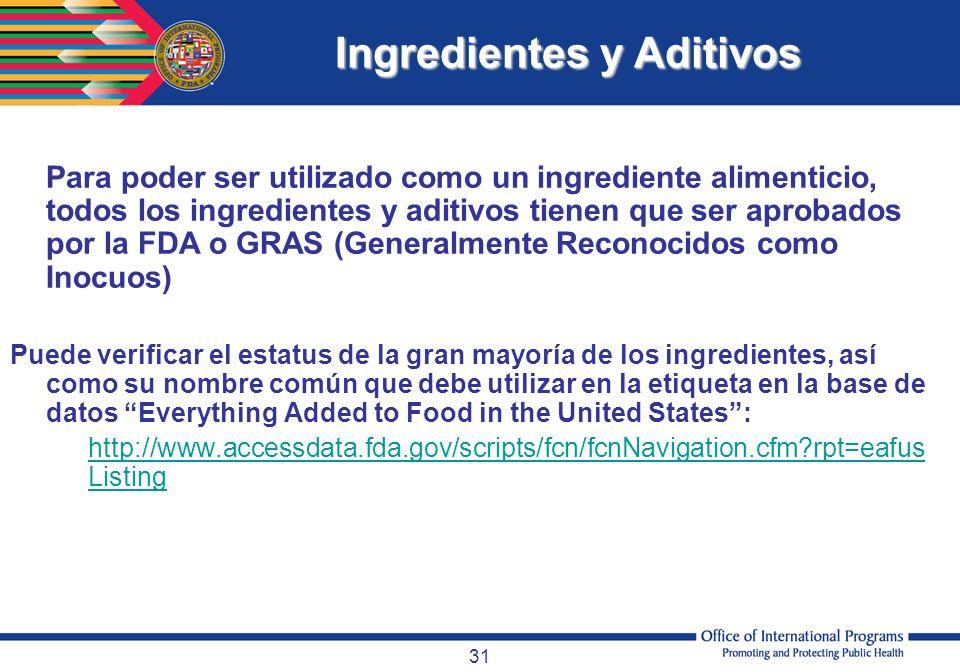 31 Para poder ser utilizado como un ingrediente alimenticio, todos los ingredientes y aditivos tienen que ser aprobados por la FDA o GRAS (Generalment