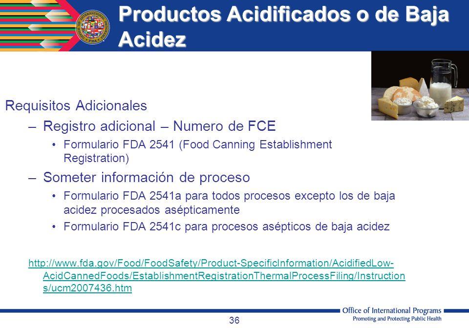36 Productos Acidificados o de Baja Acidez Requisitos Adicionales –Registro adicional – Numero de FCE Formulario FDA 2541 (Food Canning Establishment