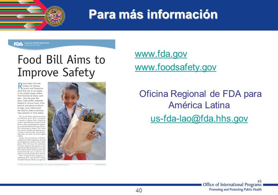 40 Para más información www.fda.gov www.foodsafety.gov Oficina Regional de FDA para América Latina us-fda-lao@fda.hhs.gov
