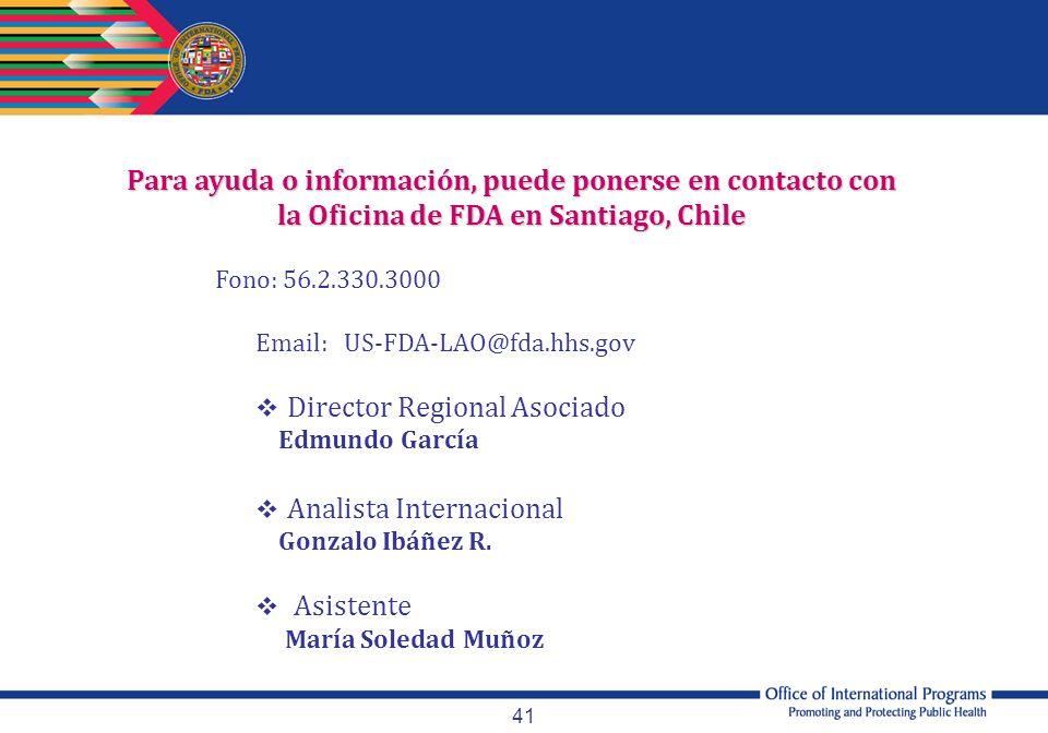 41 Para ayuda o información, puede ponerse en contacto con la Oficina de FDA en Santiago, Chile Fono: 56.2.330.3000 Email: US-FDA-LAO@fda.hhs.gov Dire