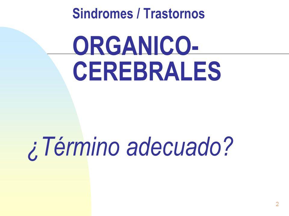 2 Sindromes / Trastornos ORGANICO- CEREBRALES ¿Término adecuado?