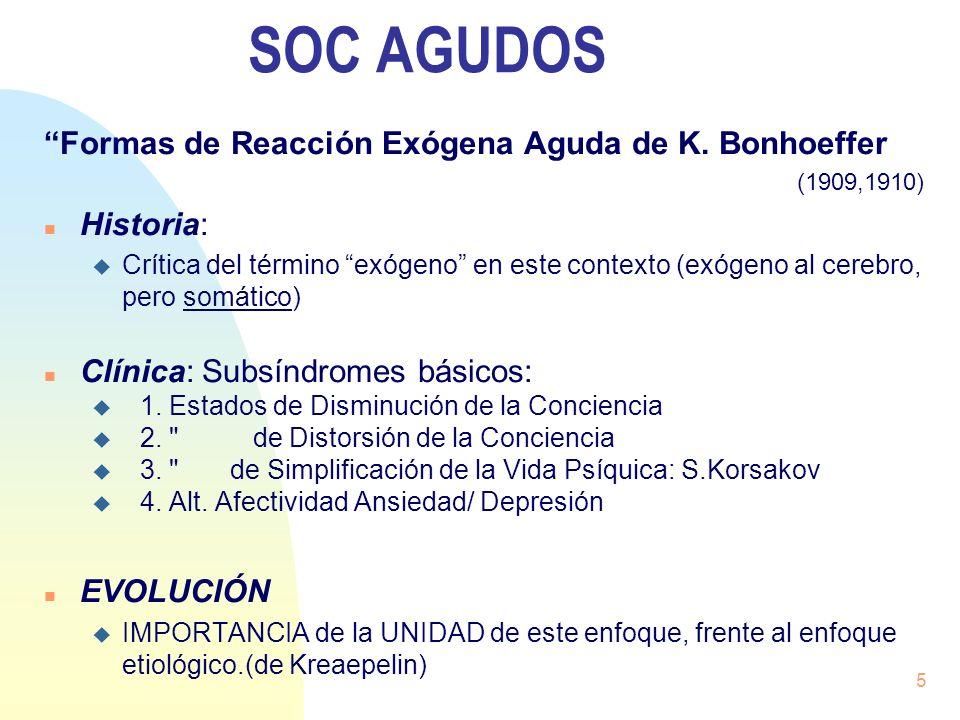 5 SOC AGUDOS Formas de Reacción Exógena Aguda de K. Bonhoeffer (1909,1910) n Historia: u Crítica del término exógeno en este contexto (exógeno al cere
