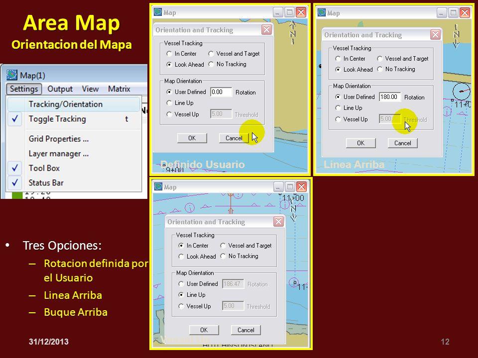 Tres Opciones: Tres Opciones: – Rotacion definida por el Usuario – Linea Arriba – Buque Arriba 31/12/201312 HYPACK 2010 Seminario de Entrenamiento Area Map Orientacion del Mapa Definido UsuarioLinea Arriba Vessel Up