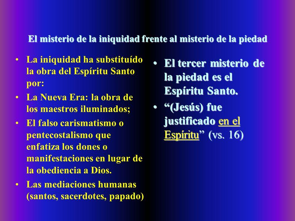 El Misterio de la Piedad frente al misterio de la iniquidad El segundo principio del misterio de la piedad es la justificación: Fue justificado en el