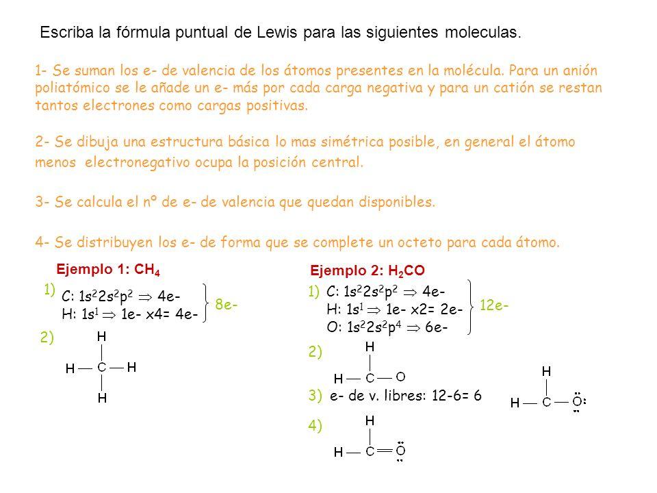 Escriba la fórmula puntual de Lewis para las siguientes moleculas. 1- Se suman los e- de valencia de los átomos presentes en la molécula. Para un anió