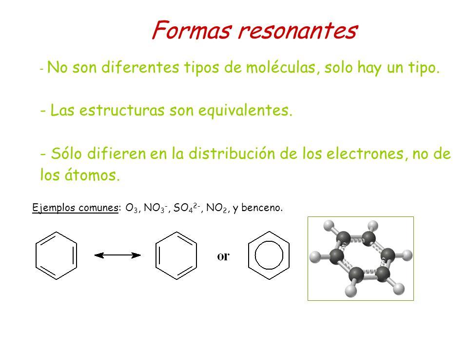 Formas resonantes - No son diferentes tipos de moléculas, solo hay un tipo. - Las estructuras son equivalentes. - Sólo difieren en la distribución de