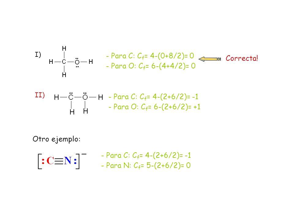 I) - Para C: C f = 4-(0+8/2)= 0 - Para O: C f = 6-(4+4/2)= 0 II) - Para C: C f = 4-(2+6/2)= -1 - Para O: C f = 6-(2+6/2)= +1 Correcta! Otro ejemplo: -