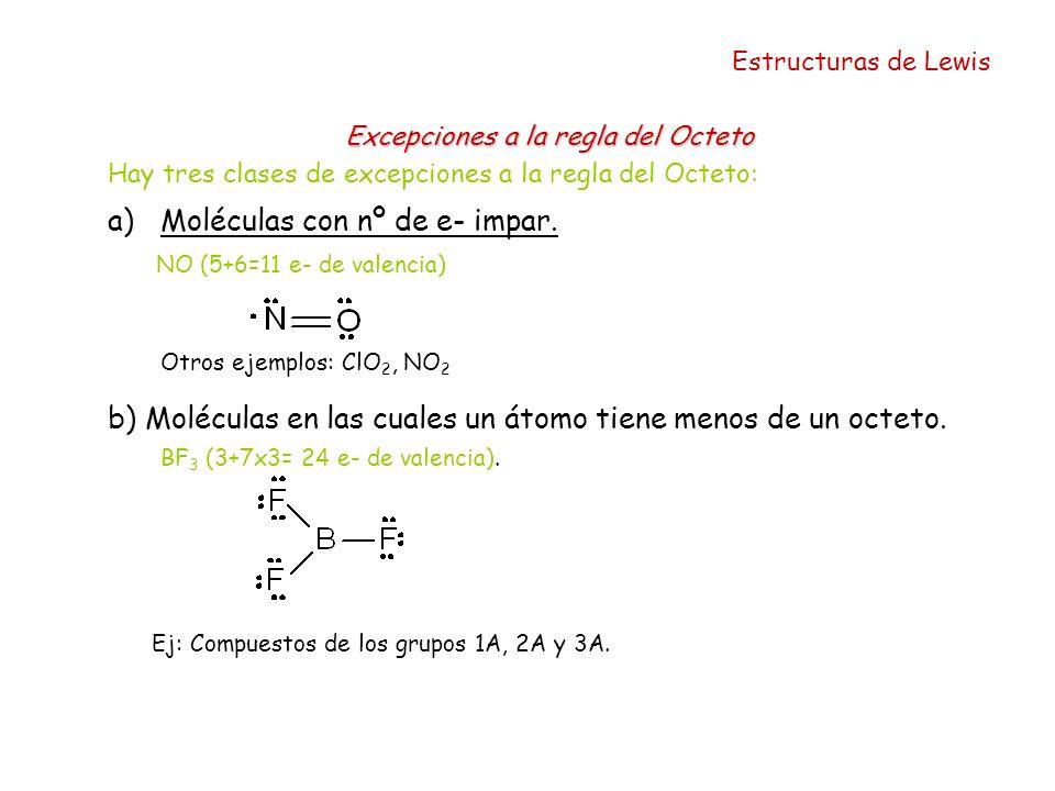 Estructuras de Lewis Excepciones a la regla del Octeto Hay tres clases de excepciones a la regla del Octeto: a)Moléculas con nº de e- impar. NO (5+6=1