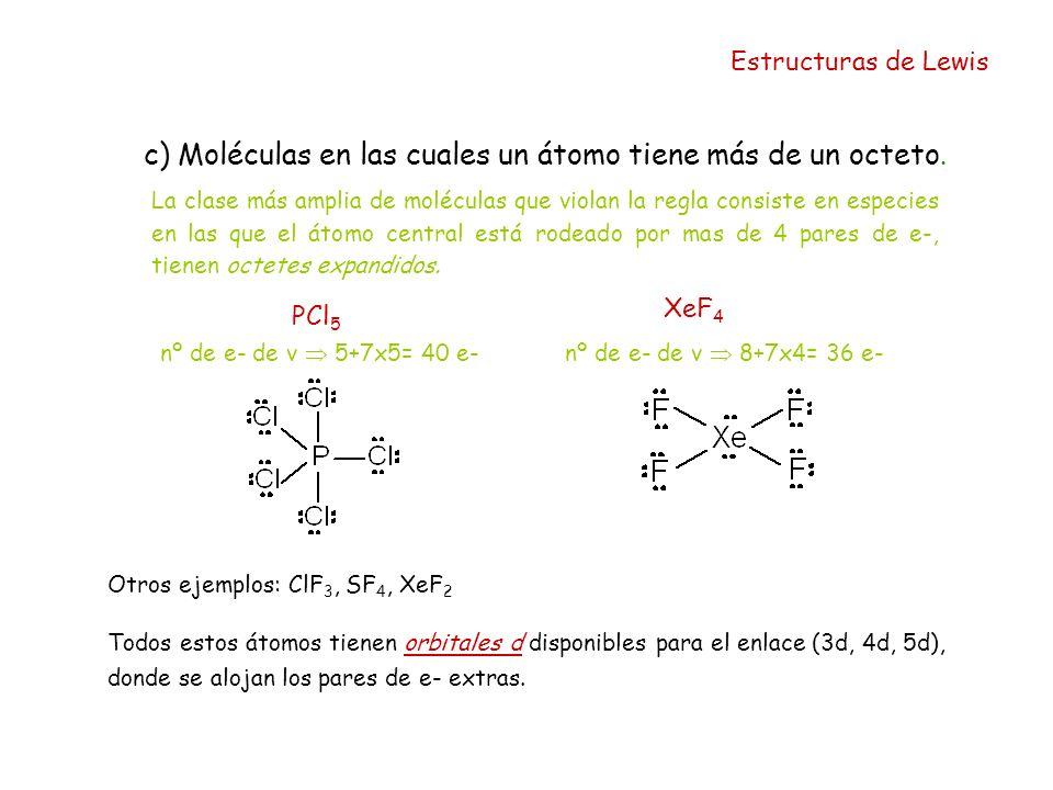 Estructuras de Lewis c) Moléculas en las cuales un átomo tiene más de un octeto. La clase más amplia de moléculas que violan la regla consiste en espe