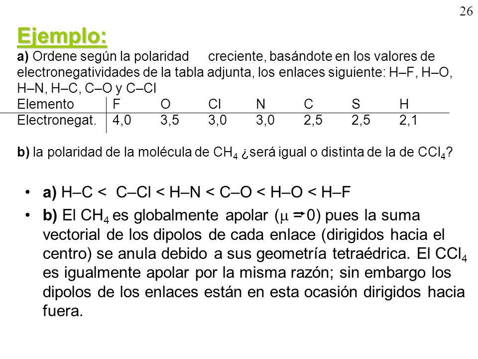 26 Ejemplo: Ejemplo: a) Ordene según la polaridad creciente, basándote en los valores de electronegatividades de la tabla adjunta, los enlaces siguien